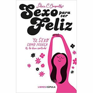 Sexo para ser feliz, de Silvia C. Carpallo