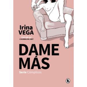Libro Dame más | Serie Cómplices de Irina Vega