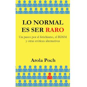 LIBRO LO NORMAL ES SER RARO - Arola Poch