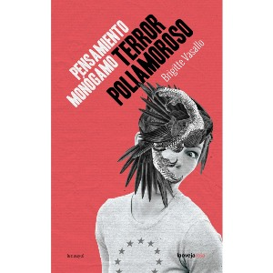Pensamiento monógamo, terror poliamoroso; de Brigitte Vasallo