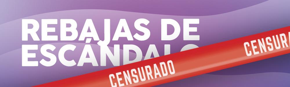 REBAJAS DE ESCÁNDALO